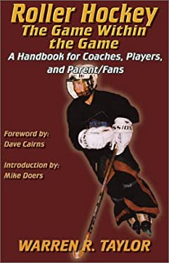 Roller Hockey: The Game Within the Game: A Player and Coach Handbook 9781891689826