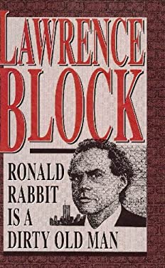 Ronald Rabbit Is a Dirty Old Man by Block, Lawrence