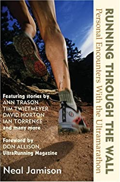 Running Through the Wall: Personal Encounters with the Ultramarathon 9781891369377