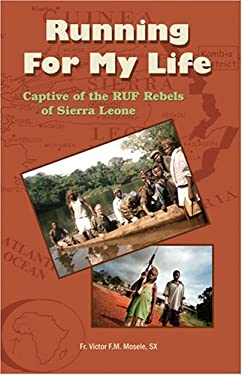 Running for My Life: Captive of the Revolutionary United Front (Ruf) Rebels of Sierra Leone 9781893757523