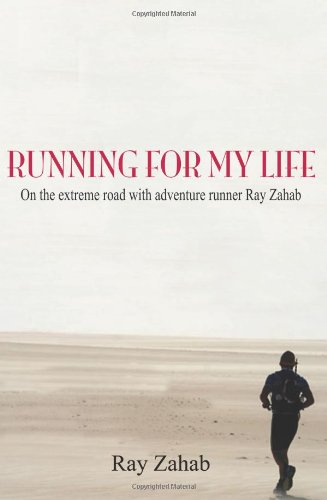 Running for My Life: On the Extreme Road with Adventure Runner Ray Zahab 9781897178447