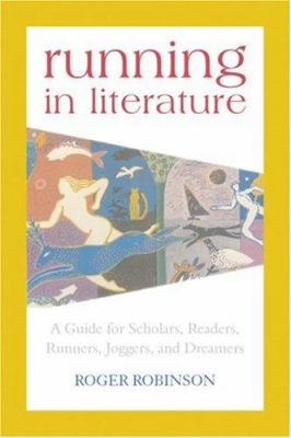 Running in Literature: A Guide for Scholars, Readers, Runners, Joggers, and Dreamers 9781891369414