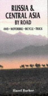 Russia & Central Asia by Road - Barker, Hazel / Thurlow, David
