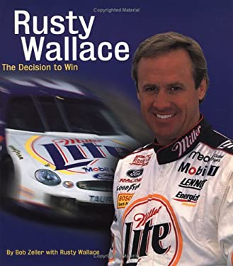 Rusty Wallace: The Decision to Win 9781893618091