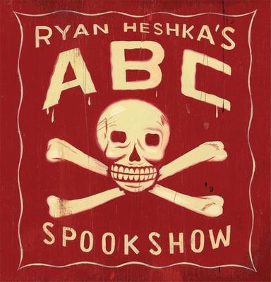 Ryan Heshka's ABC Spookshow 9781894965682