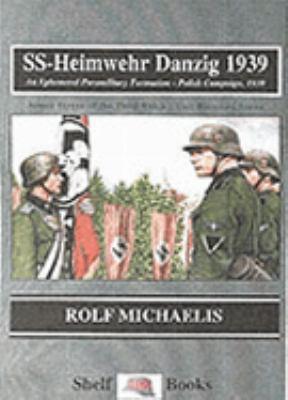 SS-Heimwehr Danzig 1939: An Ephemeral Paramilitary Formation-Poland 1939 9781899765010