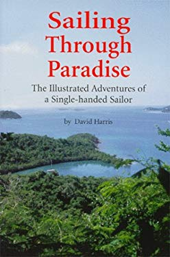 Sailing Through Paradise: The Illustrated Adventures of a Single-Handed Sailor 9781893561014