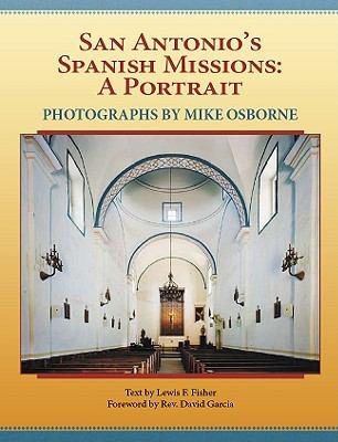 San Antonio's Spanish Missions: A Portrait 9781893271524
