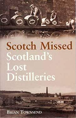 Scotch Missed: The Lost Distilleries of Scotland 9781897784976