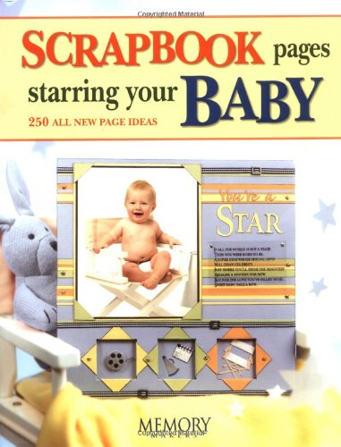Scrapbook Pages Starring Your Baby: 250 All New Page Ideas 9781892127457