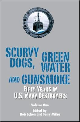Scurvy Dogs, Green Water and Gunsmoke: Fifty Years in US Navy Destroyers Vol 1