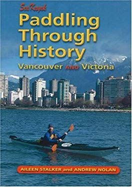 Sea Kayak Paddling Through History: Vancouver & Victoria 9781894765572