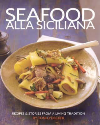 Seafood Alla Siciliana: Recipes & Stories from a Living Tradition 9781891105425