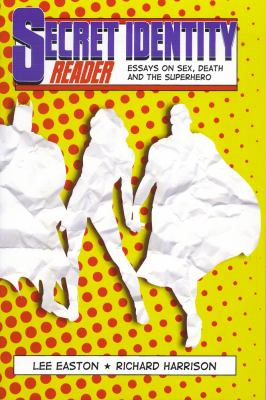 Secret Identity Reader: Essays on Sex, Death and the Superhero 9781894987509