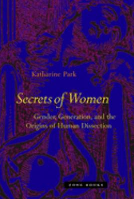 Secrets of Women: Gender, Generation, and the Origins of Human Dissection 9781890951672