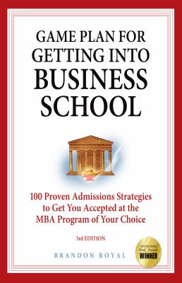 Secrets to Getting Into Business School: 100 Proven Admissions Strategies to Get You Accepted at the MBA Program of Your Dreams 9781897393802