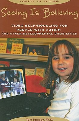 Seeing Is Believing: Video Self-Modeling for People with Autism and Other Developmental Disabilities 9781890627881