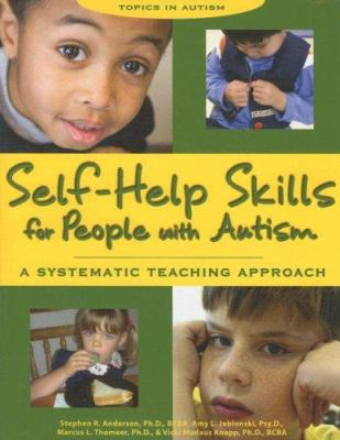 Self-Help Skills for People with Autism: A Systematic Teaching Approach 9781890627416