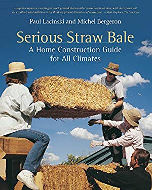 Serious Straw Bale: A Home Construction Guide for All Climates 9781890132644