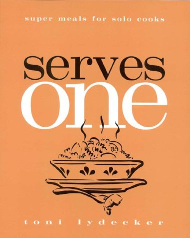 Serves One: Super Meals for Solo Cooks 9781891105012