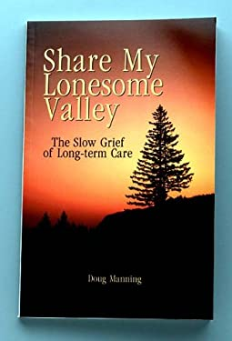 Share My Lonesome Valley: The Slow Grief of Long-Term Care 9781892785336