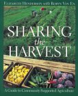 Sharing the Harvest: A Guide to Community Supported Agriculture 9781890132231
