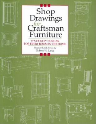 Shop Drawings for Craftsman Furniture: 27 Stickley Designs for Every Room in the Home 9781892836120