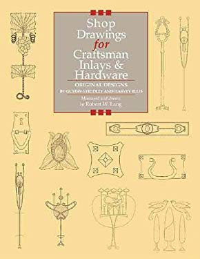 Shop Drawings for Craftsman Inlays & Hardware: Original Designs by Gustav Stickley and Harvey Ellis 9781892836205