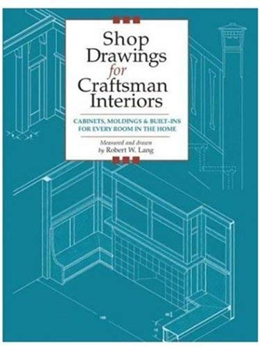 Shop Drawings for Craftsman Interiors: Cabinets, Moldings & Built-Ins for Every Room in the Home 9781892836168