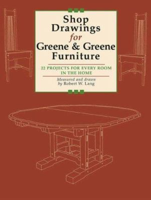 Shop Drawings for Greene & Greene Furniture: 23 American Arts & Crafts Masterpieces 9781892836298