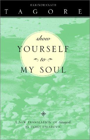 Show Yourself to My Soul: A New Translation of Gitanjali 9781893732551