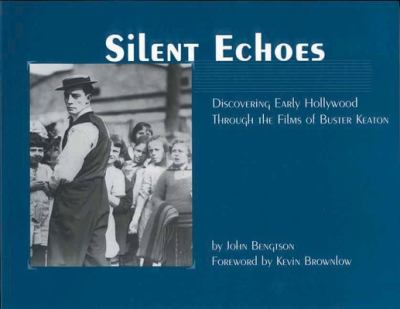 Silent Echoes: Discovering Early Hollywood Through the Films of Buster Keaton 9781891661068