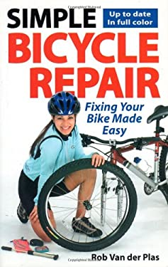 Simple Bicycle Repair: Fixing Your Bike Made Easy 9781892495433