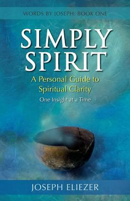 Simply Spirit: A Personal Guide to Spiritual Clarity, One Insight at a Time (Words by Joseph - Book One) 9781897435427