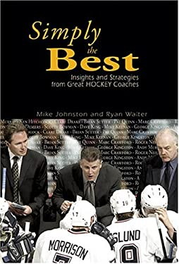 Simply the Best : Insights and Strategies from Great Hockey Coaches