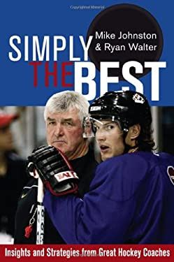 Simply the Best: Insights and Strategies from Great Hockey Coaches 9781894974370