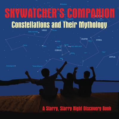 Skywatcher's Companion: Constellations and Their Mythology: A Starry, Starry Night Discovery Book 9781894974363