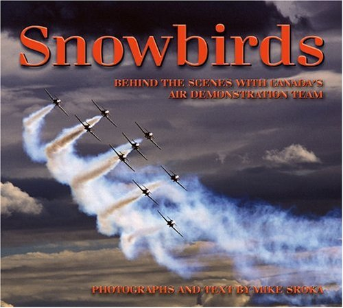 Snowbirds: Behind the Scenes with Canada's Air Demonstration Team 9781894856867