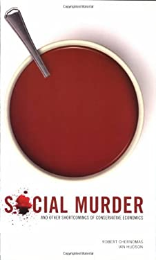 Social Murder and Other Shortcomings of Conservative Economics 9781894037310