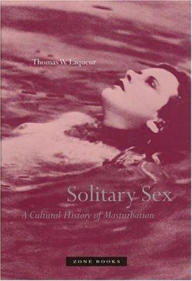Solitary Sex: A Cultural History of Masturbation 9781890951320