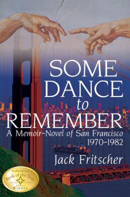 Some Dance to Remember: A Memoir-Novel of San Francisco 1970-1982 9781890834012