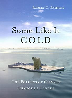 Some Like It Cold: The Politics of Climate Change in Canada 9781897071397