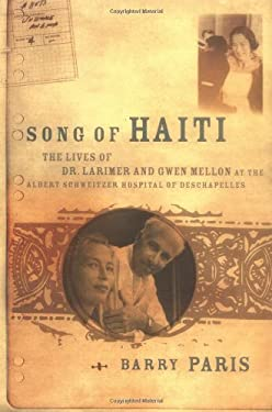 Song of Haiti: Dr. Larry and Gwen Mellon & Their Hospital at Des Chappelles 9781891620133