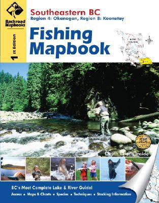 Southeastern BC Fishing Mapbook: Region 4: Kootenay, Region 8: Okanagan 9781897225325
