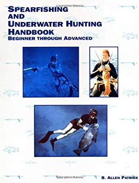 Spearfishing and Underwater Hunting Handbook: Beginner Through Advanced 9781890079116