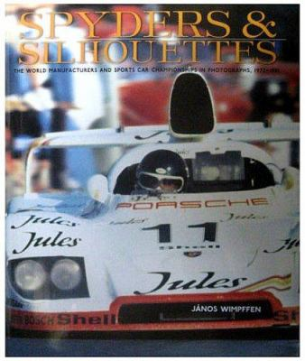 Spyders & Silhouettes: The World Manufacturers and Sports Car Championships in Photographs, 1972-1981 9781893618831