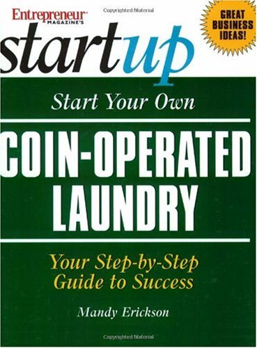 Start Your Own Coin-Operated Laundry: Your Step-By-Step Guide to Success 9781891984877