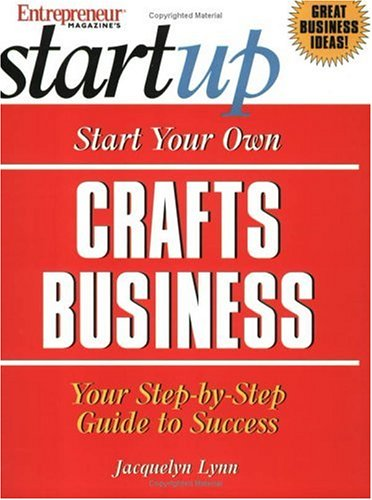 Start Your Own Crafts Business: Your Step-By-Step Guide to Success 9781891984921