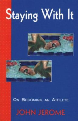 Staying with It: On Becoming an Athlete 9781891369025
