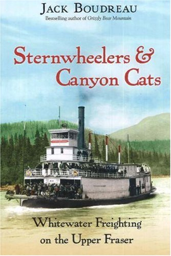 Sternwheelers and Canyon Cats: Whitewater Freighting on the Upper Fraser 9781894759205